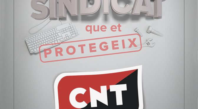 CNT, el sindicat que et protegeix